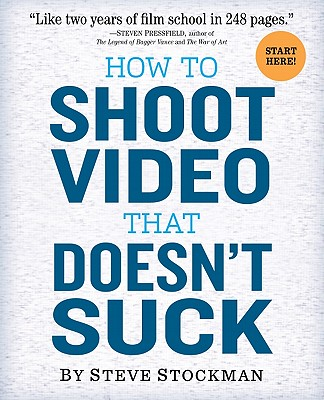 How to Shoot Video That Doesn't Suck By Stockman, Steve